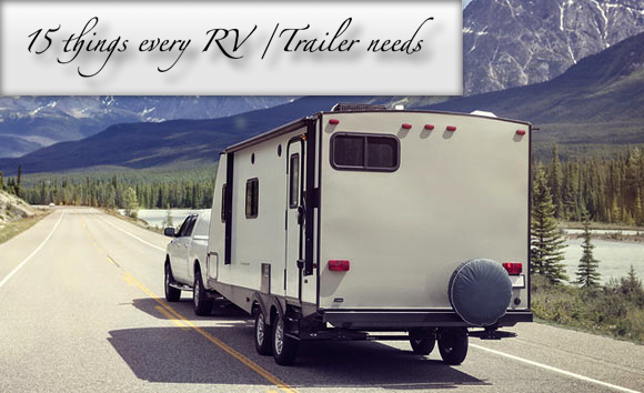 15 Things every RV/Travel Trailer needs