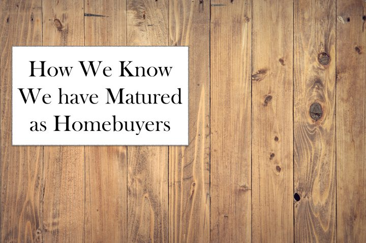 How we know we have matured as home buyers